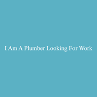 I Am A Plumber Looking For Work logo